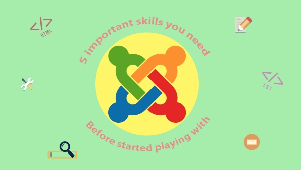 5 important skills you need before started playing with Joomla